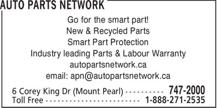 Auto Parts Network (709-747-2000) - Annonce illustrée - Go for the smart part! New & Recycled Parts Smart Part Protection Industry leading Parts & Labour Warranty autopartsnetwork.ca email: apn@autopartsnetwork.ca