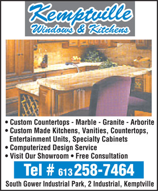 Kemptville Windows &amp; Kitchens (613-258-7464) - Annonce illustr&eacute;e - Windows &amp; Kitchens Windows &amp; Kitchens Custom Countertops - Marble - Granite - Arborite Custom Made Kitchens, Vanities, Countertops, Entertainment Units, Specialty Cabinets Computerized Design Service Visit Our Showroom   Free Consultation Tel #     258-7464 613 South Gower Industrial Park, 2 Industrial, Kemptville