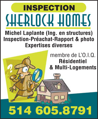 Inspection Sherlock Homes (Les) (514-605-8791) - Annonce illustrée - INSPECTION Sherlock Homes Michel Laplante (Ing. en structures) Inspection-Préachat-Rapport & photo Expertises diverses membre de L'O.I.Q. Résidentiel & Multi-Logements 514 605.8791