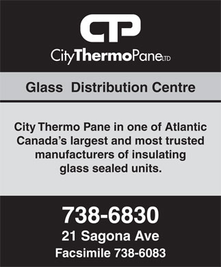 City Thermo Pane (709-738-6830) - Annonce illustr&eacute;e - CityThermoPaneLTD Glass  Distribution Centre City Thermo Pane in one of Atlantic Canada's largest and most trusted manufacturers of insulating glass sealed units. 738-6830 21 Sagona Ave Facsimile 738-6083