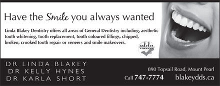 Blakey Linda Dr (709-747-7774) - Display Ad - Linda Blakey Dentistry offers all areas of General Dentistry including, aesthetic tooth whitening, tooth replacement, tooth coloured fillings, chipped, broken, crooked tooth repair or veneers and smile makeovers.