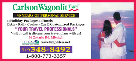 CWT Blowes Travel & Cruise Centres Inc (519-348-8492) - Display Ad - 30 YEARS OF PERSONAL SERVICE Holiday Packages    Hotels Air - Rail - Cruise - Car    Customized Packages YOUR TRAVEL PROFESSIONALS Visit or call & discuss your travel plans with us! 94 Ontario Rd. Mitchell travel@golden.net 519 348-8492 1-800-773-3357
