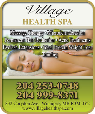 Village Health Spa (204-253-0748) - Display Ad - Village HEALTH SPAHEALTH SPA Massage Therapy   Microdermabrasion Permanent Hair Reduction   Acne Treatments Eyelash Extensions   Ideal Protein Weight Loss Tanning 204 253-0748 204 999-8371 832 Corydon Ave., Winnipeg, MB R3M 0Y2 Corydon AveWinnipeg, MB R3M 0 www.villagehealthspa.com Village HEALTH SPAHEALTH SPA Massage Therapy   Microdermabrasion Permanent Hair Reduction   Acne Treatments Eyelash Extensions   Ideal Protein Weight Loss Tanning 204 253-0748 204 999-8371 832 Corydon Ave., Winnipeg, MB R3M 0Y2 Corydon AveWinnipeg, MB R3M 0 www.villagehealthspa.com