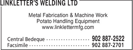 Linkletter's Welding Ltd (902-887-2522) - Display Ad - Metal Fabrication & Machine Work Potato Handling Equipment www.linklettermfg.com Metal Fabrication & Machine Work Potato Handling Equipment www.linklettermfg.com