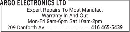 Argo Electronics Ltd (416-465-5439) - Display Ad - Expert Repairs To Most Manufac. Warranty In And Out Mon-Fri 9am-6pm Sat 10am-2pm  Expert Repairs To Most Manufac. Warranty In And Out Mon-Fri 9am-6pm Sat 10am-2pm