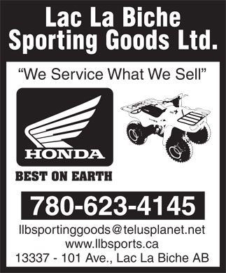 Lac La Biche Sporting Goods Ltd (780-623-4145) - Display Ad - We Service What We Sell BEST ON EARTH 780-623-4145 llbsportinggoods@telusplanet.net www.llbsports.ca 13337 - 101 Ave., Lac La Biche AB We Service What We Sell BEST ON EARTH 780-623-4145 llbsportinggoods@telusplanet.net www.llbsports.ca 13337 - 101 Ave., Lac La Biche AB