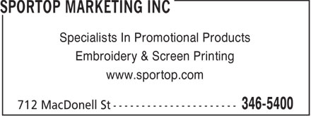 Sportop Marketing Inc (807-346-5400) - Display Ad - Specialists In Promotional Products Embroidery & Screen Printing www.sportop.com  Specialists In Promotional Products Embroidery & Screen Printing www.sportop.com