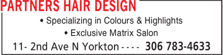 Partners Hair Design (306-783-4633) - Display Ad - • Specializing in Colours & Highlights • Exclusive Matrix Salon