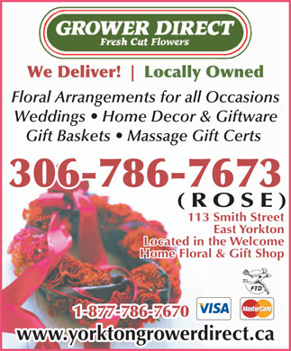 Grower Direct Fresh Cut Flowers (306-786-7673) - Annonce illustr&eacute;e - We Deliver! Locally Owned Floral Arrangements for all Occasions Weddings   Home Decor &amp; Giftware Gift Baskets   Massage Gift Certs 306-786-7673 (ROSE) 113 Smith Street East Yorkton Located in the Welcome Home Floral &amp; Gift Shop 1-877-786-7670 www.yorktongrowerdirect.ca