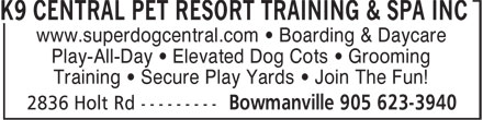 K9 Central Pet Resort Training & Spa Inc (905-623-3940) - Annonce illustrée - www.superdogcentral.com • Boarding & Daycare Play-All-Day • Elevated Dog Cots • Grooming Training • Secure Play Yards • Join The Fun!