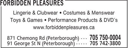 Forbidden Pleasures (705-742-3800) - Display Ad - Lingerie & Clubwear • Costumes & Menswear Toys & Games • Performance Products & DVD's www.forbiddenpleasures.ca  Lingerie & Clubwear • Costumes & Menswear Toys & Games • Performance Products & DVD's www.forbiddenpleasures.ca
