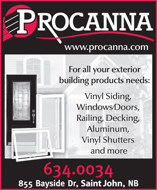 Procanna (506-634-0034) - Annonce illustrée - www.procanna.comwww.procanna.com For all your exterior building products needs: Vinyl Siding,Vinyl Siding, Windows/Doors,Windows/Doors, Railing, Decking,Railing, Decking, Aluminum,Aluminum, Vinyl ShuttersVinyl Shutters and more and more