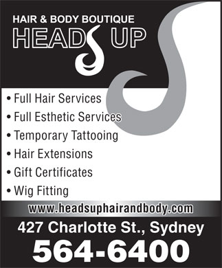 Head's Up Hair & Body Boutique (902-564-6400) - Annonce illustrée - Full Hair Services Full Esthetic Services Temporary Tattooing Hair Extensions Gift Certificates Wig Fitting www.headsuphairandbody.com 427 Charlotte St., Sydney 564-6400