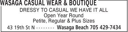 Wasaga Casual Wear & Boutique (705-429-7434) - Display Ad - DRESSY TO CASUAL WE HAVE IT ALL Open Year Round Petite, Regular & Plus Sizes  DRESSY TO CASUAL WE HAVE IT ALL Open Year Round Petite, Regular & Plus Sizes