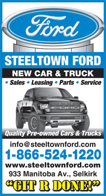 Steeltown Ford (204-482-3841) - Annonce illustrée - STEELTOWN FORD NEW CAR & TRUCK Sales   Leasing   Parts   Service Quality Pre-owned Cars & Trucks 1-866-524-1220 www.steeltownford.com 933 Manitoba Av., Selkirk GIT R DONE!