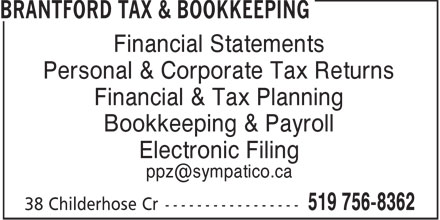 Brantford Tax & Bookkeeping (519-756-8362) - Display Ad - Financial Statements Personal & Corporate Tax Returns Financial & Tax Planning Bookkeeping & Payroll Electronic Filing ppz@sympatico.ca