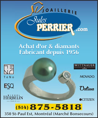 Joaillerie Jules Perrier (514-875-5818) - Annonce illustr&eacute;e - .com .com Achat d'or &amp; diamants Achat d'or &amp; diamants Fabricant depuis 1956 Fabricant depuis 1956 WITTNAUER T e N o (514) 875-5818 350 St-Paul Est, Montr&eacute;al (March&eacute; Bonsecours)