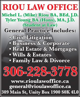 Riou Law Office (306-228-3778) - Annonce illustrée - Michel L. (Mike) Riou BA, BEd, J.D. Tyler Young BA (Hons), MA, J.D. (Student at Law) general@rioulawoffice.ca