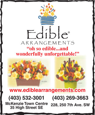 Edible Arrangements (403-532-3001) - Annonce illustr&eacute;e - oh so edible...and wonderfully unforgettable! www.ediblearrangements.com (403) 532-3001(403) 269-3663 McKenzie Town Centre 228, 250 7th Ave. SW 35 High Street SE  oh so edible...and wonderfully unforgettable! www.ediblearrangements.com (403) 532-3001(403) 269-3663 McKenzie Town Centre 228, 250 7th Ave. SW 35 High Street SE
