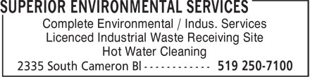 Superior Environmental Services (519-250-7100) - Annonce illustrée - Licenced Industrial Waste Receiving Site Complete Environmental / Indus. Services Hot Water Cleaning Complete Environmental / Indus. Services Licenced Industrial Waste Receiving Site Hot Water Cleaning