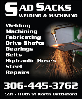 Sad Sacks' Welding & Machine (306-445-3140) - Annonce illustrée - ADSACKS S WELDING & MACHINING Welding Machining Fabricating Drive Shafts Bearings Belts Hydraulic Hoses Steel Repairs 306-445-3762 591 - 110th St North Battleford