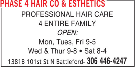 Phase 4 Hair Co & Esthetics (306-446-4247) - Annonce illustrée - PROFESSIONAL HAIR CARE 4 ENTIRE FAMILY OPEN: Mon, Tues, Fri 9-5 Wed & Thur 9-8 • Sat 8-4