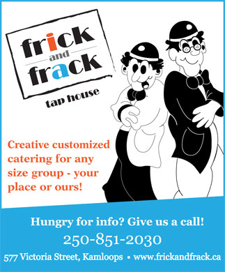 Frick & Frack Tap House (250-571-1536) - Display Ad - Creative customized catering for any size group - your place or ours!