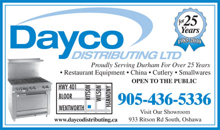 Dayco Distributing Ltd (905-436-5336) - Display Ad - for 25 Years Proudly Serving Durham For Over 25 Years Restaurant Equipment   China   Cutlery   Smallwares OPEN TO THE PUBLIC Visit Our Showroom 933 Ritson Rd South, Oshawa www.daycodistributing.ca for 25 Years Proudly Serving Durham For Over 25 Years Restaurant Equipment   China   Cutlery   Smallwares OPEN TO THE PUBLIC Visit Our Showroom 933 Ritson Rd South, Oshawa www.daycodistributing.ca