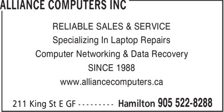 Alliance Computers Inc (905-522-8288) - Annonce illustrée - Specializing In Laptop Repairs Computer Networking & Data Recovery RELIABLE SALES & SERVICE SINCE 1988 www.alliancecomputers.ca