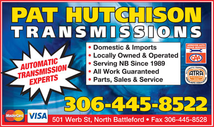 Pat Hutchison Transmissions (306-445-8522) - Display Ad - Domestic & Imports Locally Owned & Operated Serving NB Since 1989 AUTOMATIC All Work Guaranteed TRANSMISSIONEXPERTS Parts, Sales & Service 501 Werb St, North Battleford   Fax 306-445-8528