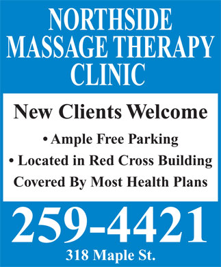 Northside Massage Therapy Clinic (506-458-9829) - Annonce illustrée - MASSAGE THERAPY CLINIC New Clients Welcome Ample Free Parking Located in Red Cross Building Covered By Most Health Plans 259-4421 318 Maple St. NORTHSIDE