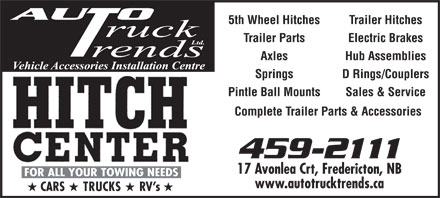 Auto Truck Trends Ltd (506-459-2111) - Display Ad - 5th Wheel Hitches Trailer Hitches Trailer Parts Electric Brakes Axles Hub Assemblies Springs D Rings/Couplers Pintle Ball Mounts Sales &amp; Service Complete Trailer Parts &amp; Accessories 17 Avonlea Crt, Fredericton, NB www.autotrucktrends.ca