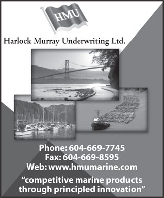 Harlock Murray Underwriting Ltd (604-669-7745) - Annonce illustrée - Harlock Murray Underwriting Ltd. Phone: 604-669-7745 Fax: 604-669-8595 Web: www.hmumarine.com competitive marine products through principled innovation