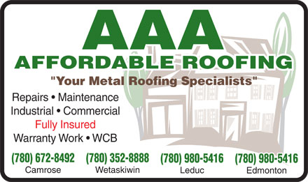 "AAA Affordable Roofing (780-672-8492) - Annonce illustrée - ""Your Metal Roofing Specialists"" Repairs   Maintenance Industrial   Commercial Fully Insured Warranty Work   WCB (780) 672-8492 (780) 352-8888 (780) 980-5416 Camrose Wetaskiwin Leduc Edmonton"