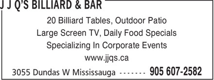 J J Q's Billiard & Bar (905-607-2582) - Display Ad - 20 Billiard Tables, Outdoor Patio Large Screen TV, Daily Food Specials Specializing In Corporate Events www.jjqs.ca