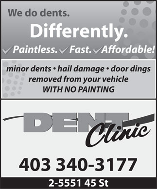 Dent Clinic (403-340-3177) - Display Ad - We do dents. Differently. Paintless.      Fast.     Affordable! minor dents   hail damage   door dings removed from your vehicle WITH NO PAINTING 403 340-3177 2-5551 45 St