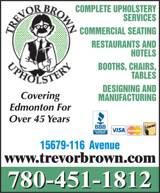 Brown Trevor Upholstery (780-451-1812) - Annonce illustrée - COMPLETE UPHOLSTERY SERVICES COMMERCIAL SEATING RESTAURANTS AND HOTELS BOOTHS, CHAIRS, TABLES DESIGNING AND Covering MANUFACTURING Edmonton For Over 45 Years 780-451-1812 780-451-1812