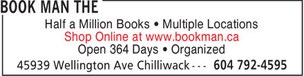 Book Man The (604-792-4595) - Display Ad - Half a Million Books &bull; Multiple Locations Shop Online at www.bookman.ca Open 364 Days &bull; Organized