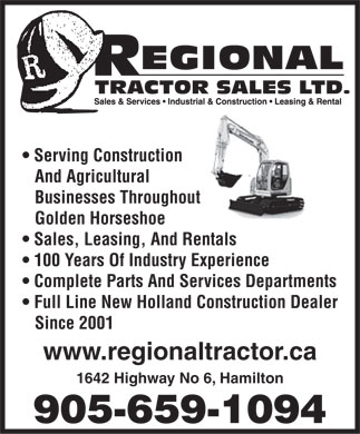Regional Tractor Sales Ltd (905-659-1094) - Annonce illustrée - Serving Construction And Agricultural Businesses Throughout Golden Horseshoe Sales, Leasing, And Rentals 100 Years Of Industry Experience Complete Parts And Services Departments Full Line New Holland Construction Dealer Since 2001 www.regionaltractor.ca 1642 Highway No 6, Hamilton 905-659-1094