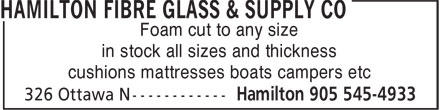 Hamilton Fibre Glass & Supply Company (905-545-4933) - Annonce illustrée - Foam cut to any size in stock all sizes and thickness cushions mattresses boats campers etc
