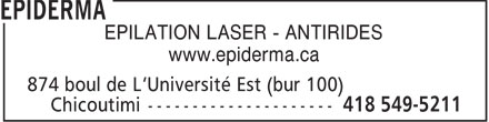 Epiderma (418-549-5211) - Display Ad - EPILATION LASER - ANTIRIDES www.epiderma.ca  EPILATION LASER - ANTIRIDES www.epiderma.ca