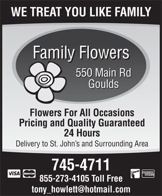 Family Flowers (709-745-4711) - Annonce illustrée - WE TREAT YOU LIKE FAMILY Family Flowers 550 Main Rd Goulds Flowers For All Occasions Pricing and Quality Guaranteed 24 Hours Delivery to St. John s and Surrounding Area 745-4711 855-273-4105 Toll Free