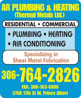 A R Plumbing & Heating (306-764-2826) - Annonce illustrée - (Thermal Metals Ltd.) RESIDENTIAL   COMMERCIAL PLUMBING   HEATING AIR CONDITIONING Specializing in Sheet Metal Fabrication 306- 764-2826 FAX: 306-763-6806 376B 17th St W, Prince Albert AR PLUMBING & HEATING