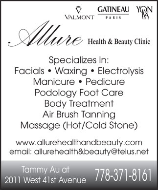 Allure Health &amp; Beauty Clinic (778-371-8161) - Annonce illustr&eacute;e - Specializes In: Facials   Waxing   Electrolysis Manicure   Pedicure Podology Foot Care Body Treatment Air Brush Tanning Massage (Hot/Cold Stone) www.allurehealthandbeauty.com email: allurehealth&amp;beauty@telus.net Tammy Au at 778-371-8161 2011 West 41st Avenue
