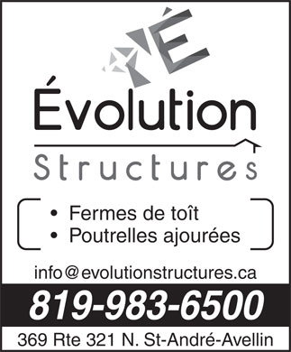 Evolution Structures (819-983-6500) - Display Ad - Fermes de to&icirc;t Poutrelles ajour&eacute;es info@evolutionstructures.ca 819-983-6500 369 Rte 321 N. St-Andr&eacute;-Avellin