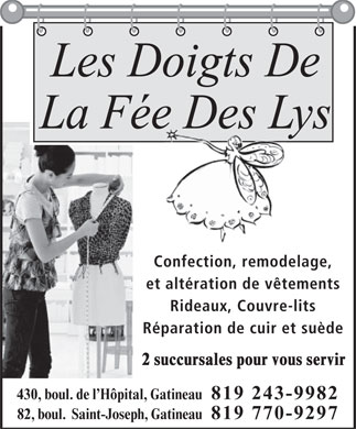 Les Doigts De La F&eacute;e Des Lys (819-770-9297) - Display Ad - 819 243-9982 82, boul.  Saint-Joseph, Gatineau 819 770-9297 Les Doigts De La F&eacute;e Des Lys Confection, remodelage, et alt&eacute;ration de v&ecirc;tements Rideaux, Couvre-lits R&eacute;paration de cuir et su&egrave;de 2 succursales pour vous servir 430, boul. de l H&ocirc;pital, Gatineau