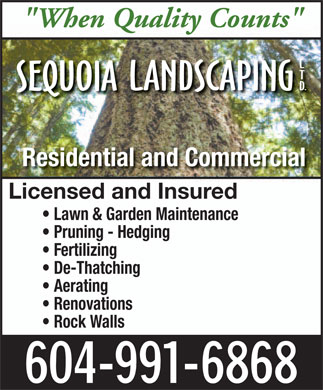 "Sequoia Landscaping Ltd (604-991-6868) - Annonce illustrée - ""When Quality Counts"" Residential and Commercial Licensed and Insured Lawn & Garden Maintenance Pruning - Hedging Fertilizing De-Thatching Aerating Renovations Rock Walls"