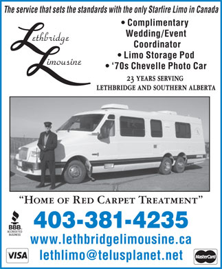 Lethbridge Limousine (1989) Ltd (403-381-4235) - Display Ad - The service that sets the standards with the only Starfire Limo in Canada Complimentary Wedding/Event Coordinator Limo Storage Pod `70s Chevelle Photo Car 23 years serving lethbridge and southern alberta Home of Red Carpet Treatment 403-381-4235 www.lethbridgelimousine.ca lethlimo@telusplanet.net