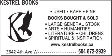 Kestrel Books (604-872-2939) - Display Ad - • USED • RARE • FINE BOOKS BOUGHT & SOLD • LARGE GENERAL STOCK • ARTS • HUMANITIES • LITERATURE • CHILDRENS • SPIRITUAL & INSPIRATION www.kestrelbooks.ca