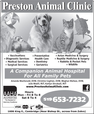Preston Animal Clinic (519-653-7232) - Annonce illustr&eacute;e - Vaccinations Avian Medicine &amp; SurgeryMedici &amp; S Preventative Reptile Medicine &amp; Surgery Diagnostic Services Health Care Rabbits &amp; Pocket Pets Dentistry Medical Services Wildlife Surgical Services Geriatrics Amanda MacDonald, DVM, Christine Coghlan, DVM, Meghan Wallace, DVM, Julie Madill, RVT, Kaitlyn Shrubsall, RVT www.PrestonAnimalClinic.com